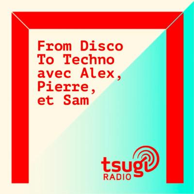From Disco To Techno #1 avec Alex, Pierre et Sam cover