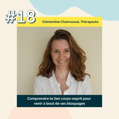 18 : Comprendre le lien corps-esprit pour venir à bout de ses bloquages | Clémentine Chatroussat, thérapeute psychocorporelle cover