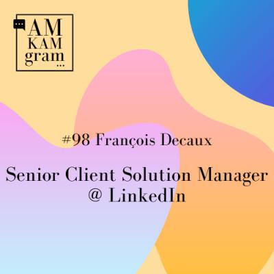 Episode 98 : François, Senior Client Solution Manager chez LinkedIn cover
