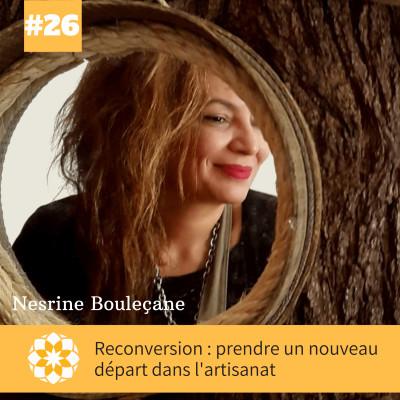 E#26 Reconversion, prendre un nouveau départ dans l'artisanat avec Nesrine Bouleçane cover
