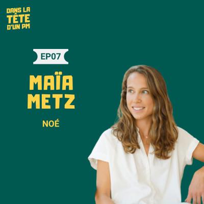#7 Maïa Metz (Noé) : le Product Manager en quête des problèmes cover