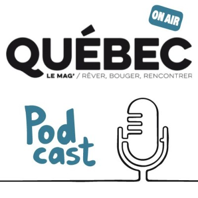 Québec Le Mag - Le podcast cover