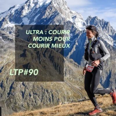 """LTP#90 DEMANDE CONSEIL A PASCAL BALDUCCI """"ULTRA : COURIR MOINS POUR COURIR MIEUX"""" cover"""