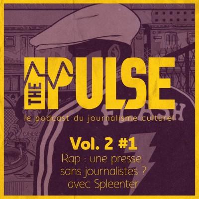 The Pulse Vol. 2 #1 - Rap : une presse sans journalistes ? avec Spleenter cover