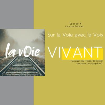 Episode 16 - La Voie podcast : Sur la voie, avec la voix cover