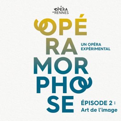 [OpéraMorphose : Un Opéra expérimental] Épisode 2 : Art de l'image cover