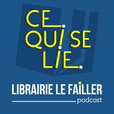 Thumbnail Image Ce qui se lie - le podcast de la Librairie Le Failler