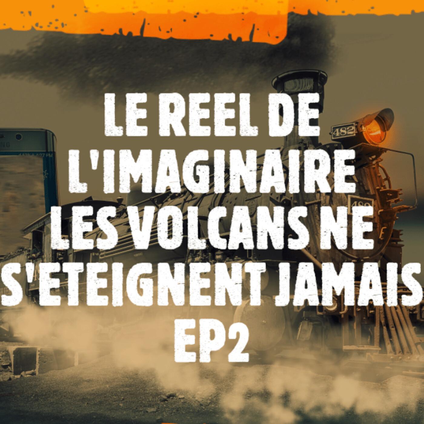 LES VOLCANS NE S'ETEIGNENT JAMAIS EP2