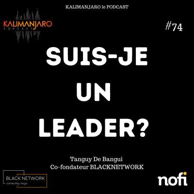 Kalimanjaro épisode #74: Suis-je un leader? avec Tanguy de Bangui cover