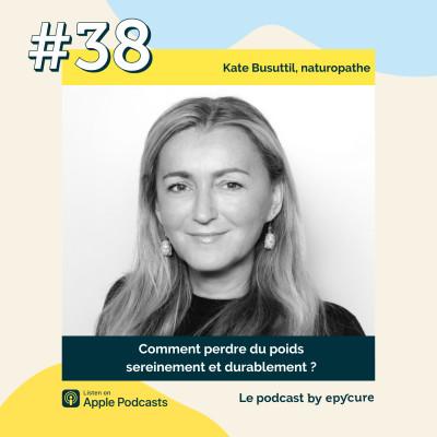 38 : Comment perdre du poids sereinement et durablement ? | Kate Busuttil, naturopathe et coach en nutrithérapie cover