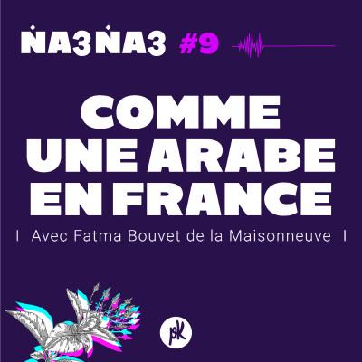 Na3na3 #9 - Comme une Arabe en France (avec Fatma Bouvet de la Maisonneuve) cover
