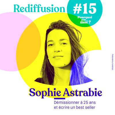 Rediffusion 15 Sophie Astrabie - A 25 ans elle démissionne pour écrire une nouvelle page de sa vie cover