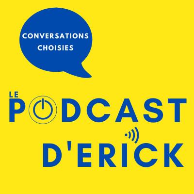 Le Podcast d'Erick : Conversations Choisies cover