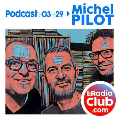 Thumbnail Image S03Ep29 By LeRadioClub avec Michel PILOT