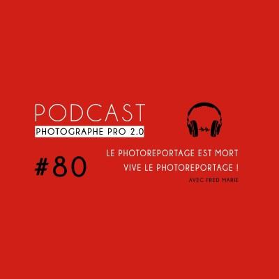 #80 - Le Photoreportage est mort... vive le photoreportage ! cover