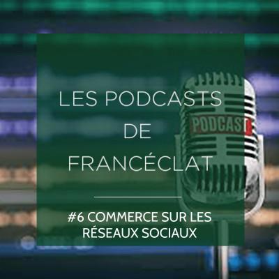 Podcast 6 - Commerce sur les réseaux sociaux cover