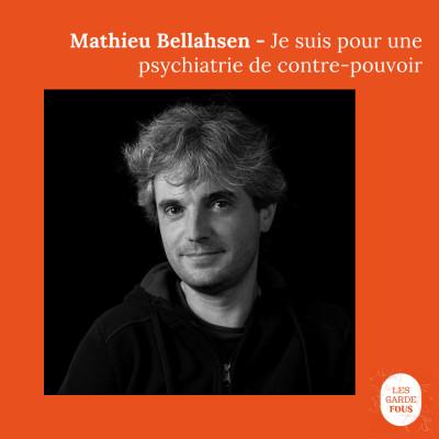 Mathieu Bellahsen, je suis pour une psychiatrie de contre-pouvoir cover