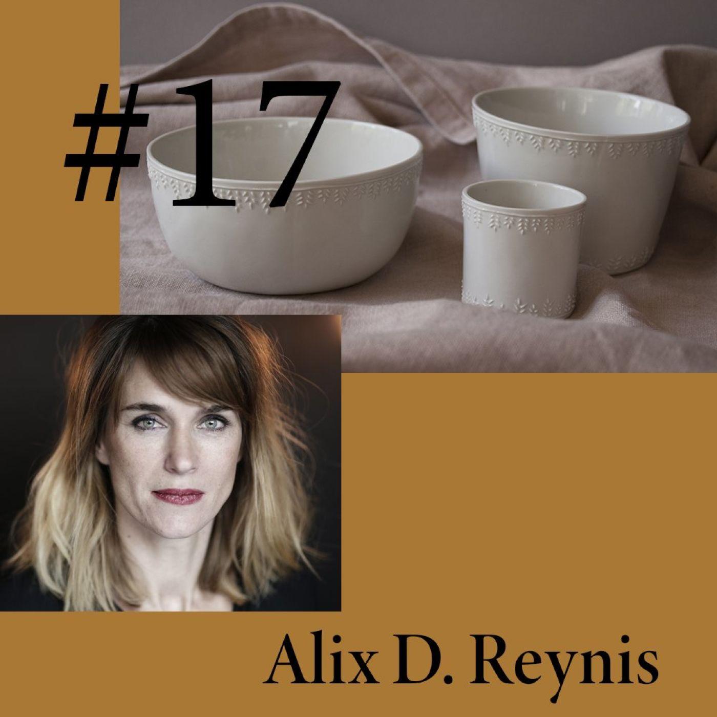 """#17 Alix D. Reynis """"Je dois travailler avec mes mains, c'est vital"""""""