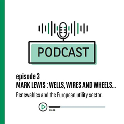 Episode 3 Mark Lewis : Wells, Wires, and Wheels, the impact of renewables on the European utility sector cover