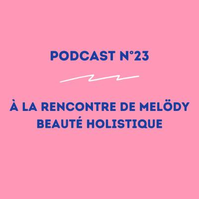 23 - Melödy - Thérapeute en beauté holistique : se rencontrer soi-même ! cover