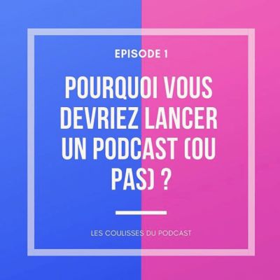 Pourquoi vous devriez lancer un podcast (ou pas) ? cover