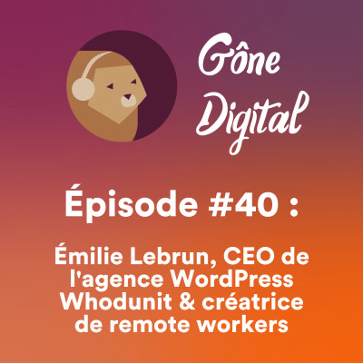 Episode #40 - Emilie Lebrun, CEO de l'agence WordPress Whodunit & créatrice de remote workers cover