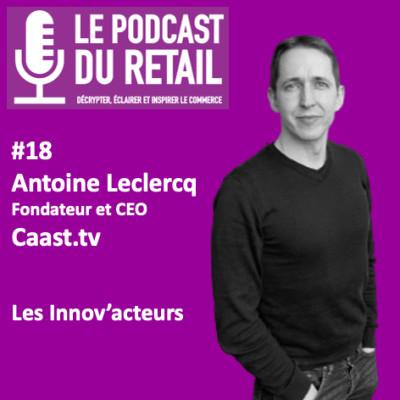 """#18 Antoine Leclercq, CEO Caast.tv, LES INNOV'ACTEURS """"Le live commerce pour tous"""" cover"""
