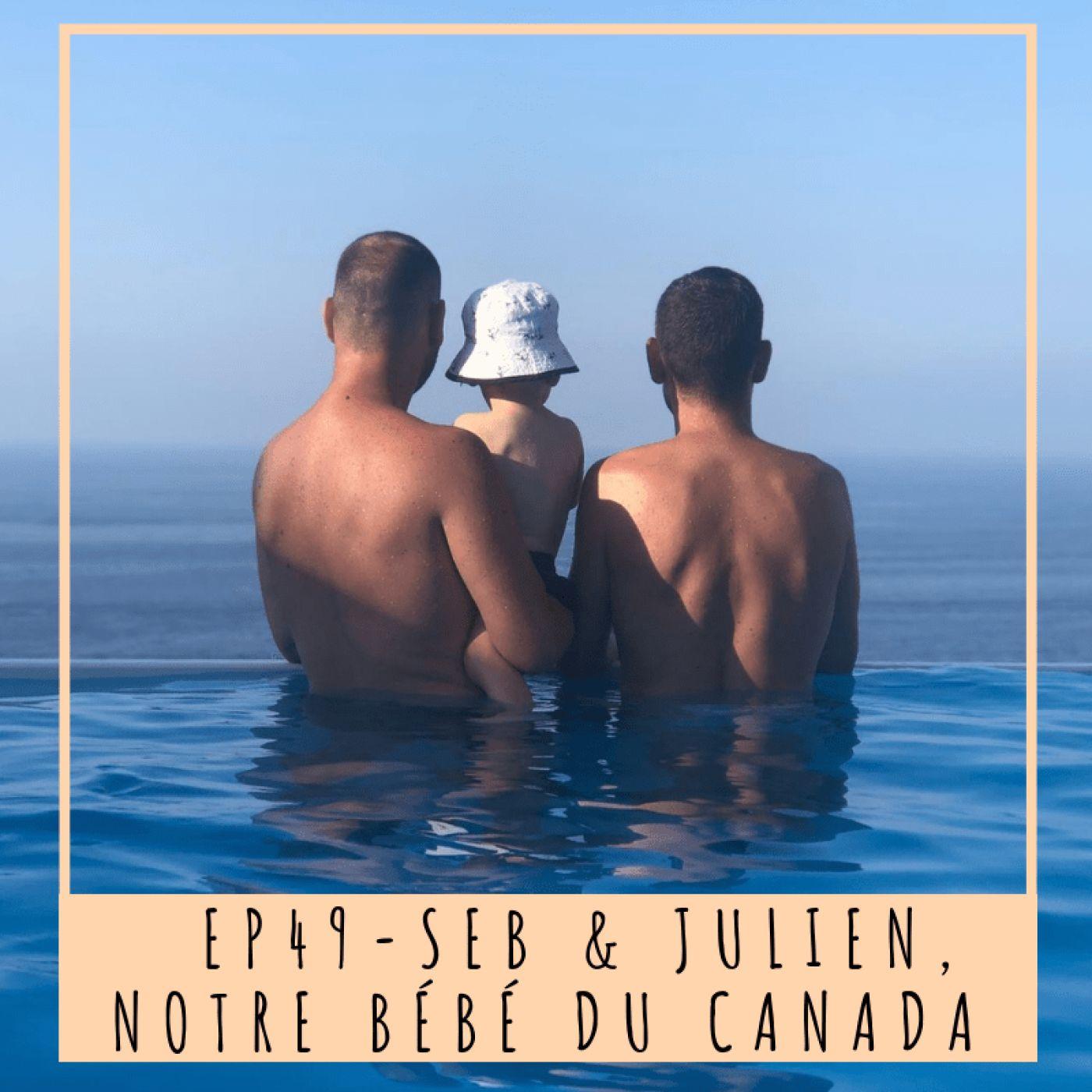 EP49- SEB & JULIEN, NOTRE BÉBÉ DU CANADA