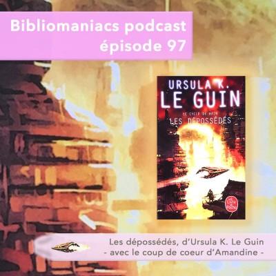Bibliomaniacs épisode 97 Les dépossédés d'Ursula K. Le Guin cover