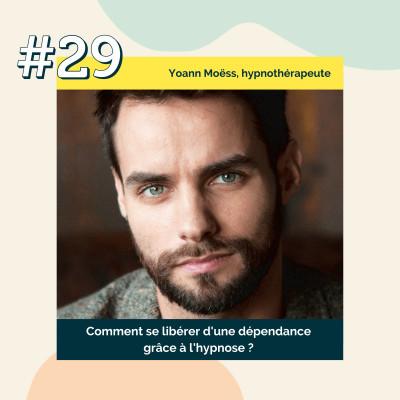 29 : Comment se libérer d'une dépendance grâce à l'hypnose ?   Yoann Moëss, hypnothérapeute cover