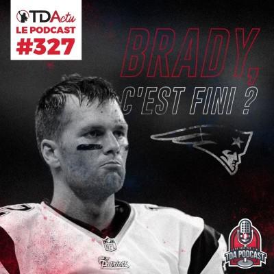TDA Podcast n°327 - Preview S14 : Tom Brady et les Patriots dépassés par la jeunesse AFC ? cover