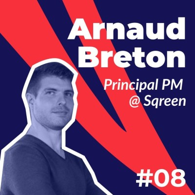 #08 - Arnaud Breton de Sqreen - Product Management : la voie de l'expertise cover