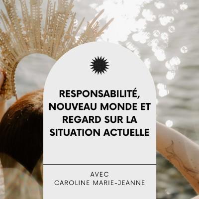 #23 Responsabilité, nouveau monde et regard sur la situation actuelle, Interview éveillée avec Caroline Marie Jeanne cover