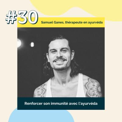 30 : Renforcer son immunité avec l'ayurvéda   Samuel Ganes, thérapeute en ayurvéda cover