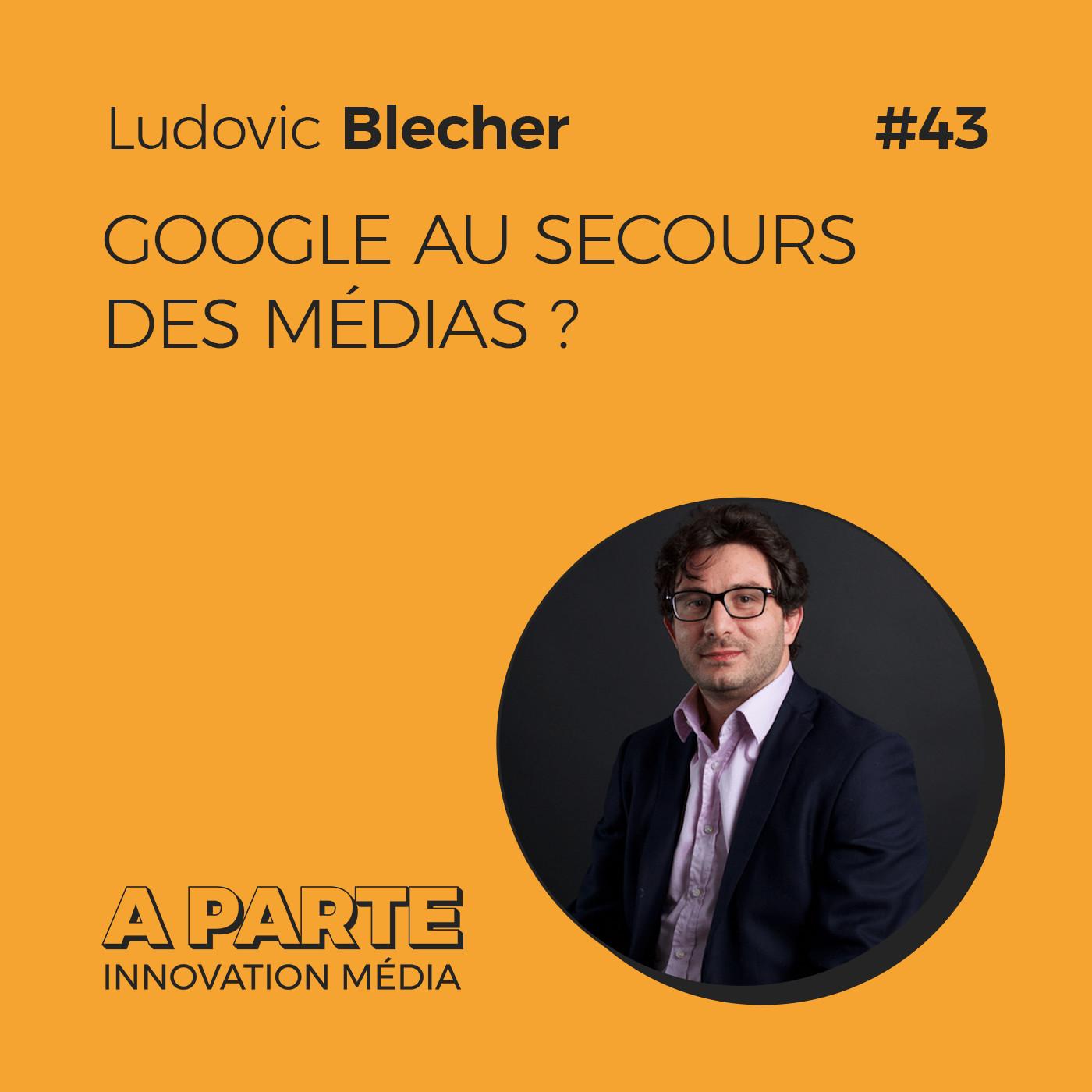 Google au secours des médias ?, avec Ludovic Blecher