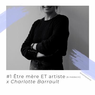 #1 - Être mère + artiste + médecin avec Charlotte Barrault cover