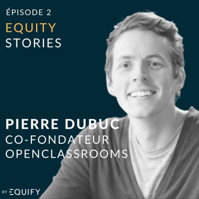 Equity Stories avec Pierre Dubuc d'OpenClassroom cover