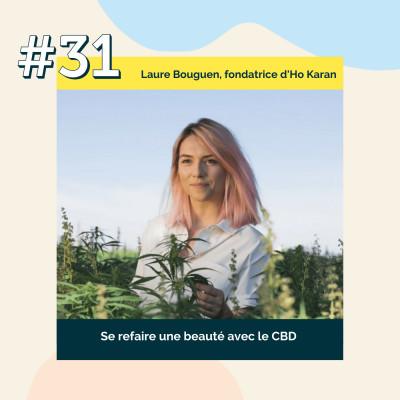 31 : Se refaire une beauté avec le CBD | Laure Bouguen, fondatrice d'Ho Karan cover