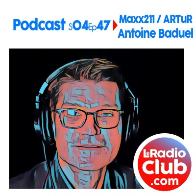 S04Ep47 PodCast LeRadioClub Maxx211 - ARTuR avec Antoine Baduel cover