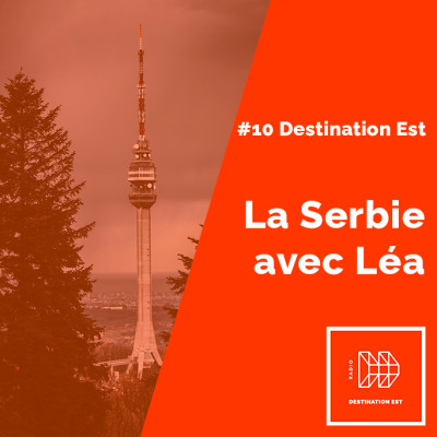 #11 Destination Est - La Serbie avec Léa cover