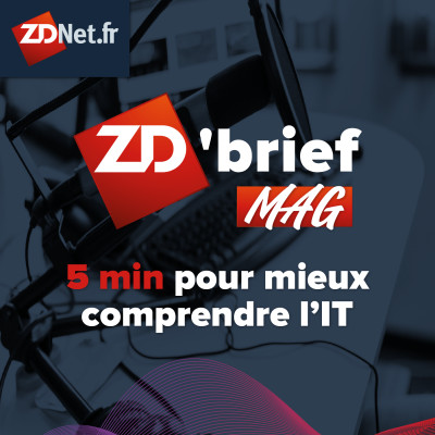 Image of the show Le ZD Brief MAG de ZDNet.fr