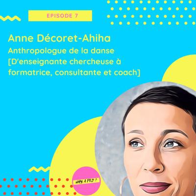 Episode 7 - Anne Decoret-Ahiha - Anthropologue de la danse [D'enseignante chercheuse à formatrice, consultante et coach] cover