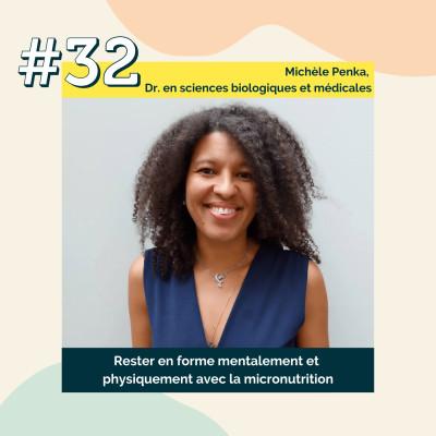 32 : Rester en forme mentalement et physiquement avec la micronutrition | Michèle Penka, Dr. en sciences biologiques et médicales cover