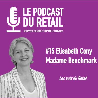 """#15 Elisabeth Cony MADAME BENCHMARK,  LES VOIX """"Crise covid"""" : Le retail a prouvé qu'il pouvait travailler comme une start up cover"""