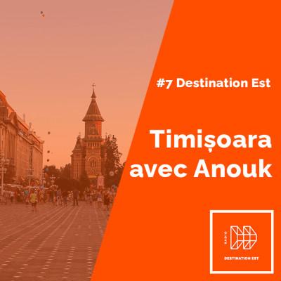 #7 Destination Est - Timișoara avec Anouk cover