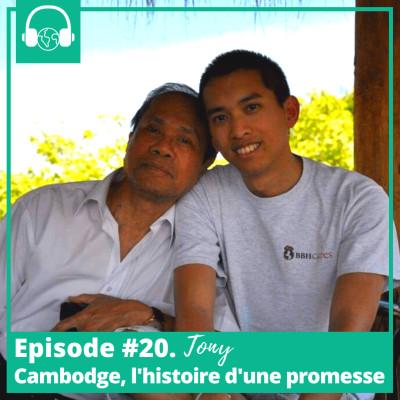 Episode #20. Tony, Cambodge, l'histoire d'une promesse