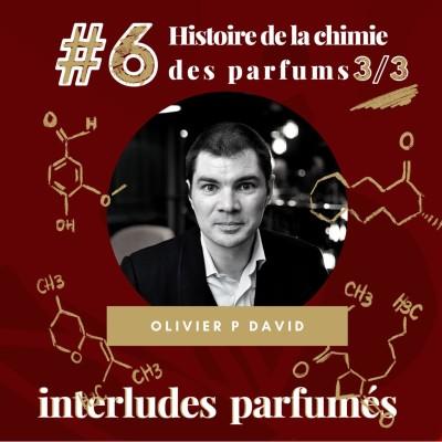 #6 Histoire de la Chimie des Parfums 3/3 - par Olivier David cover