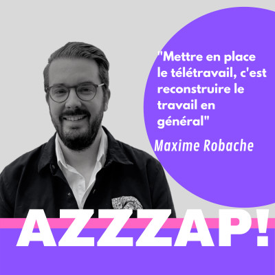 """""""Mettre en place le télétravail, c'est reconstruire le travail en général"""" Maxime Robache, entrepreneur et auteur cover"""