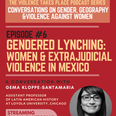 Episode 6 - Gendered Lynching: Women & Extrajudicial Violence in Mexico. Conversation with Gema Santamaría cover