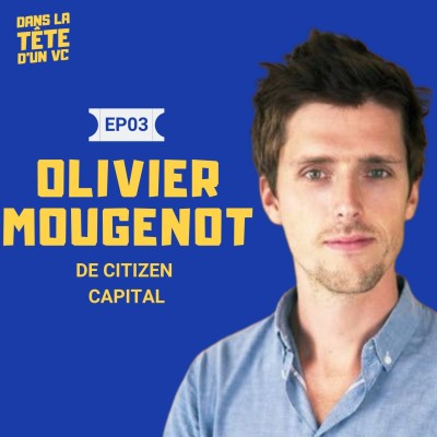#3 Olivier Mougenot VC chez Citizen Capital : Est-il possible d'aligner impact et R.O.I dans le VC ? cover
